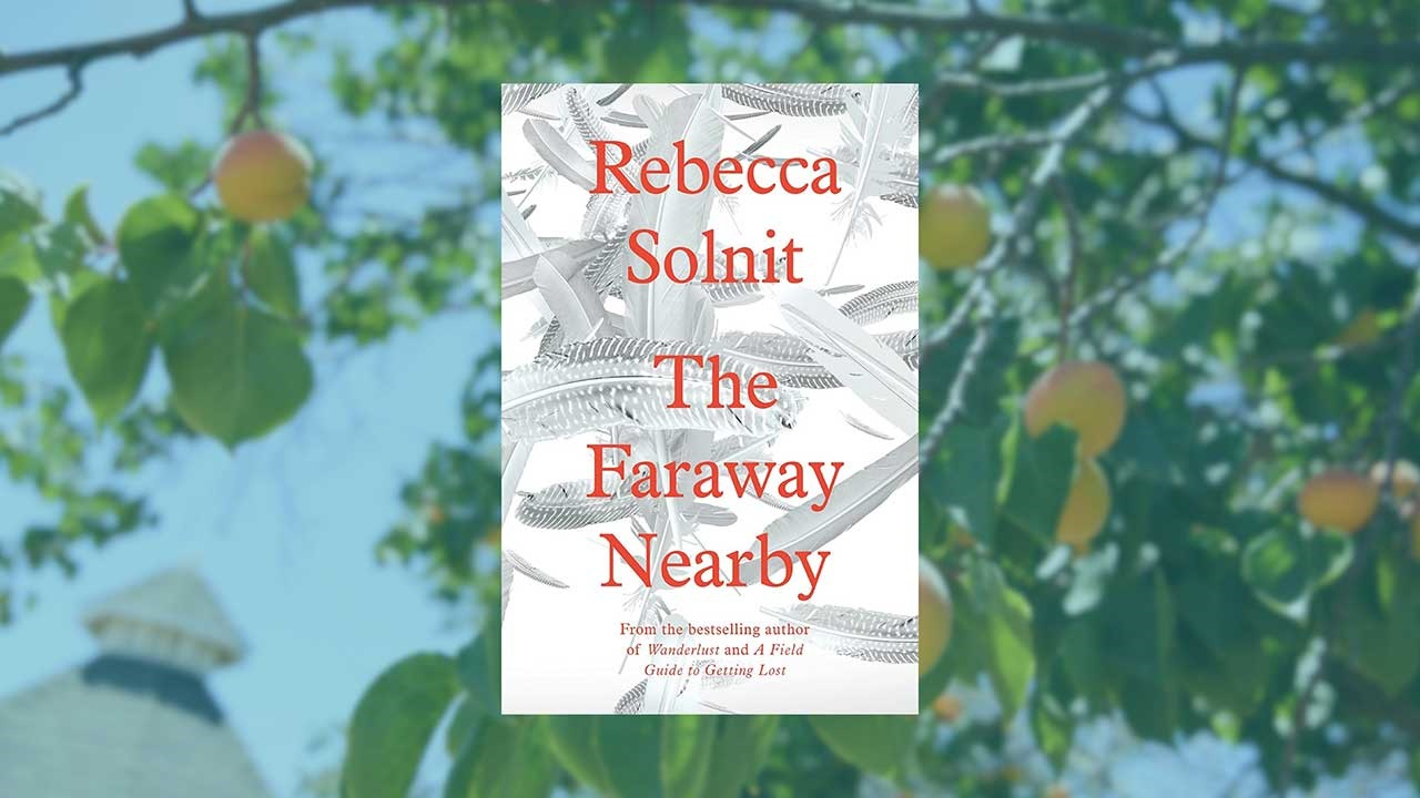 Rebecca Solnit's The Faraway Nearby