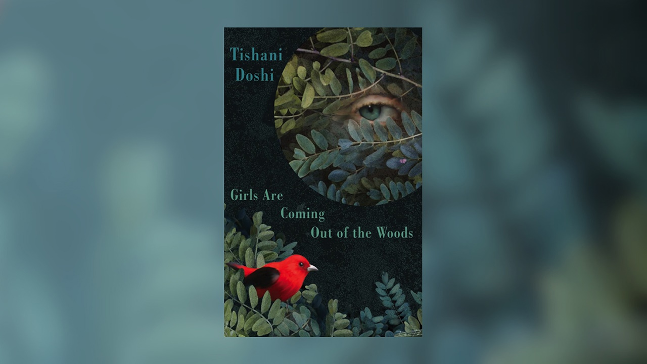 Tishani Doshi Girls Are Coming Out of the Woods