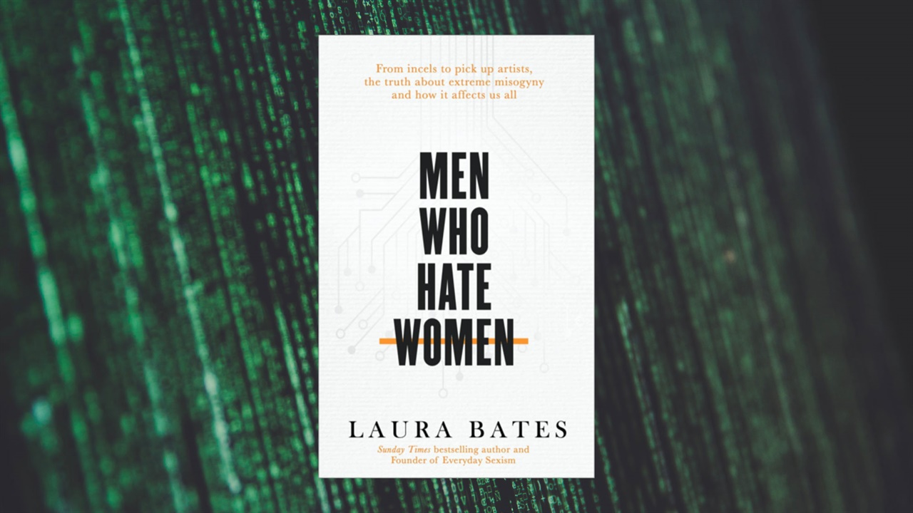 Laura Bates' Men Who Hate Women