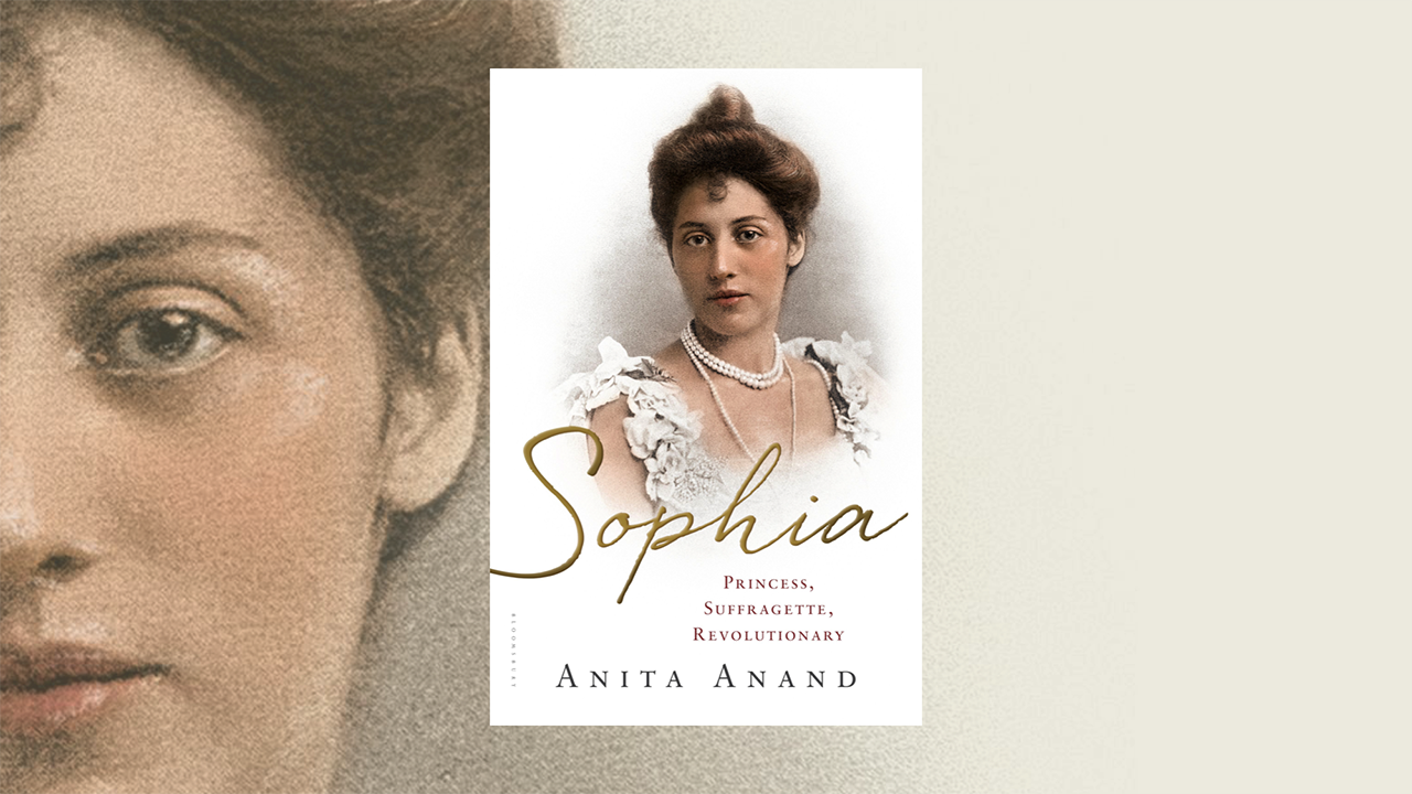 Anita Anand Sophia: Princess, Suffragette, Revolutionary