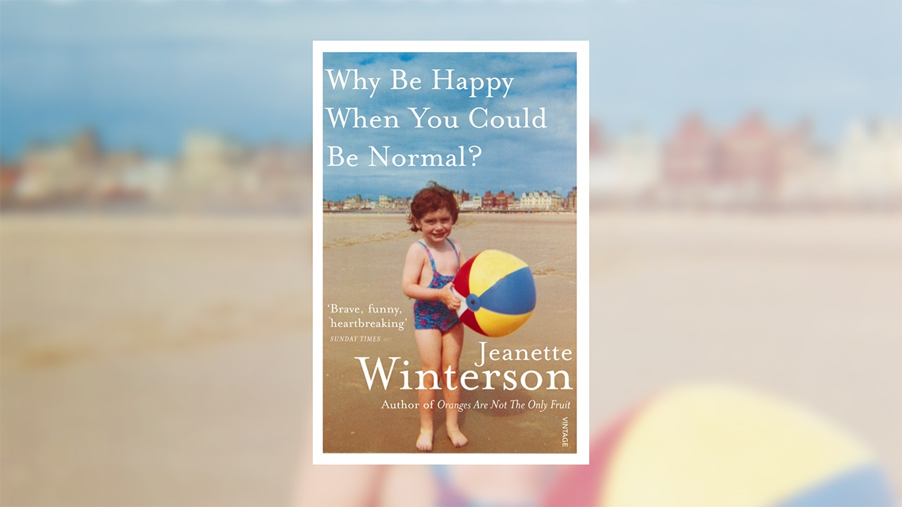 Jeanette Winterson Why Be Happy When You Can Be Normal?