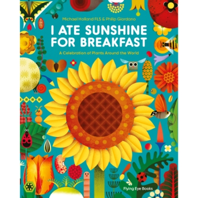 I Ate Sunshine for Breakfast: A Celebration of Plants Around the World