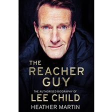 The Reacher Guy: The Authorised Biography of Lee Child